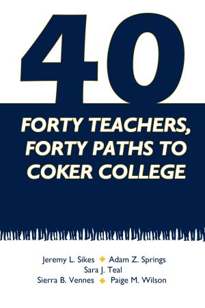 Image For Book 40 Forty Teachers, Forty Paths to Coker College